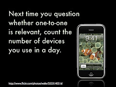 Next time you question whether one-to-one is relevant, count the number of devices you use in a day.
