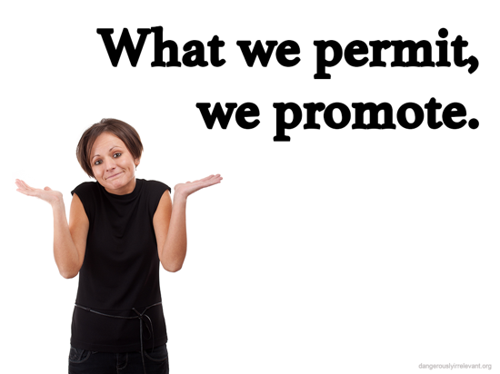 What we permit, we promote.