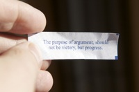Fortune cookie: The purpose of argument should not be victory, but progress.