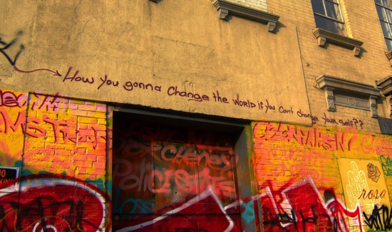 How you gonna change the world if you can't change yourself? [Graffiti]