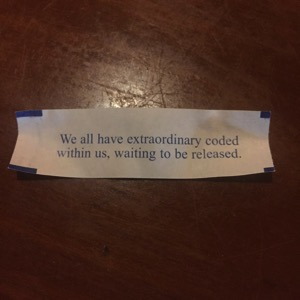 Fortune cookie: We all have extraordinary coded within us, waiting to be released