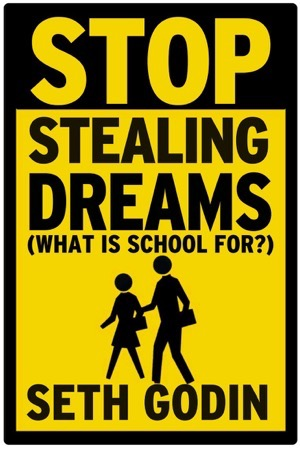 Stop stealing dreams, by Seth Godin