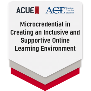 ACUE Microcredential: Creating an Inclusive and Supportive Online Learning Environment
